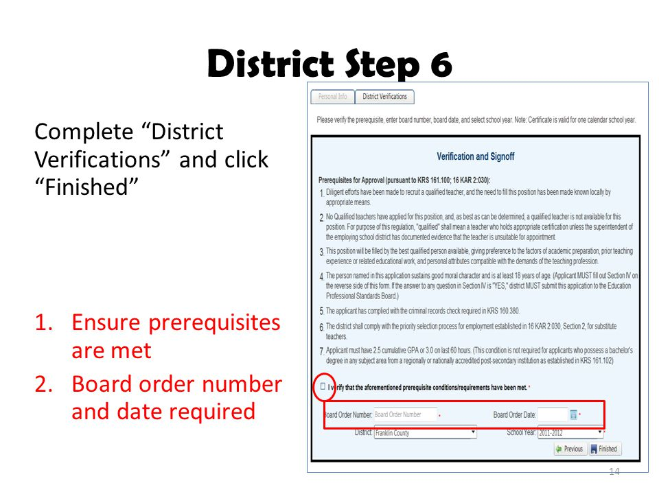 "District Step 6 Complete ""District Verifications"" and click ""Finished"" 1.Ensure prerequisites are met 2.Board order number and date required 14"
