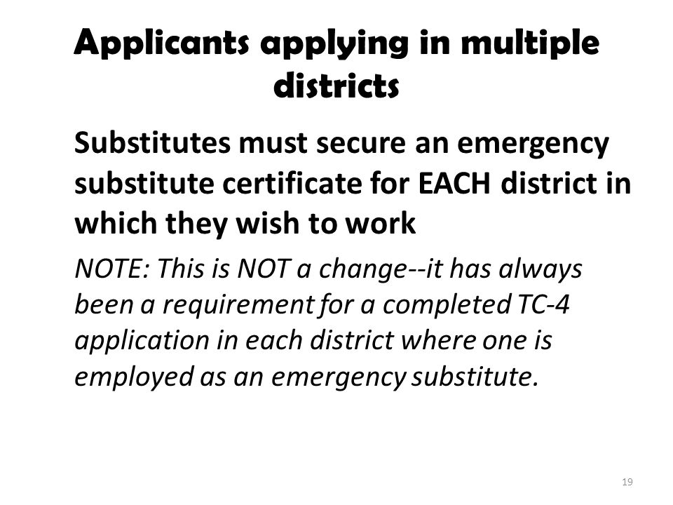 Applicants applying in multiple districts Substitutes must secure an emergency substitute certificate for EACH district in which they wish to work NOT