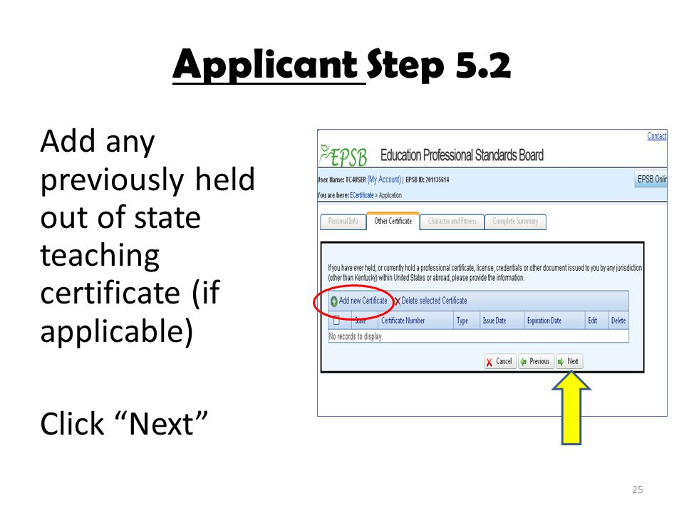 "Applicant Step 5.2 Add any previously held out of state teaching certificate (if applicable) Click ""Next"" 25"