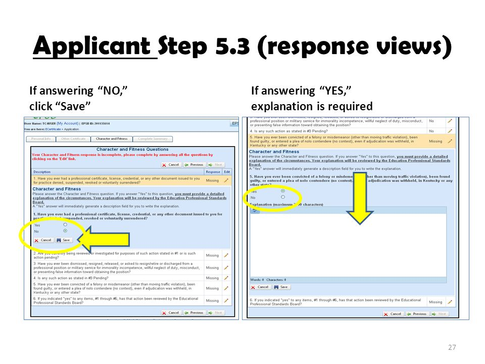 Applicant Step 5.3 (response views) If answering NO, click Save If answering YES, explanation is required 27