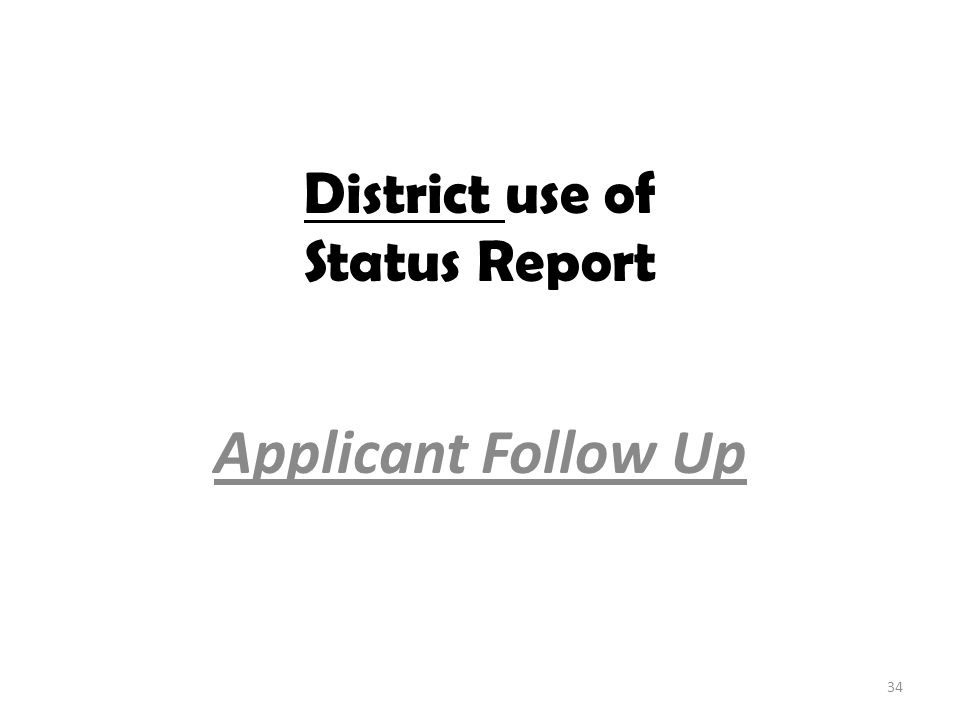District use of Status Report Applicant Follow Up 34