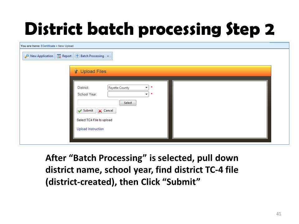 District batch processing Step 2 After Batch Processing is selected, pull down district name, school year, find district TC-4 file (district-created), then Click Submit Instructions here 41