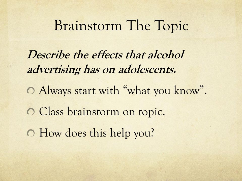 Brainstorm The Topic Describe the effects that alcohol advertising has on adolescents.