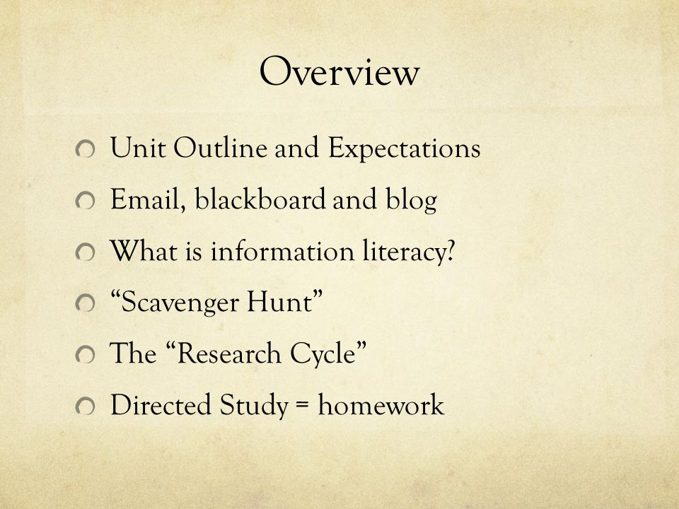Overview Unit Outline and Expectations Email, blackboard and blog What is information literacy.
