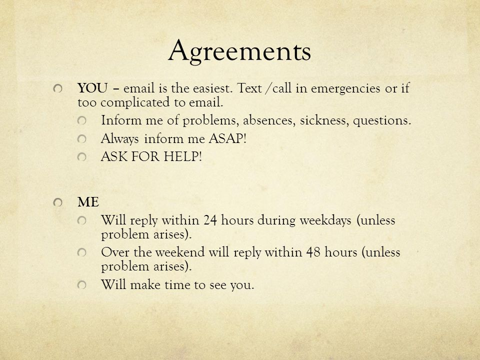 Agreements YOU – email is the easiest. Text /call in emergencies or if too complicated to email.