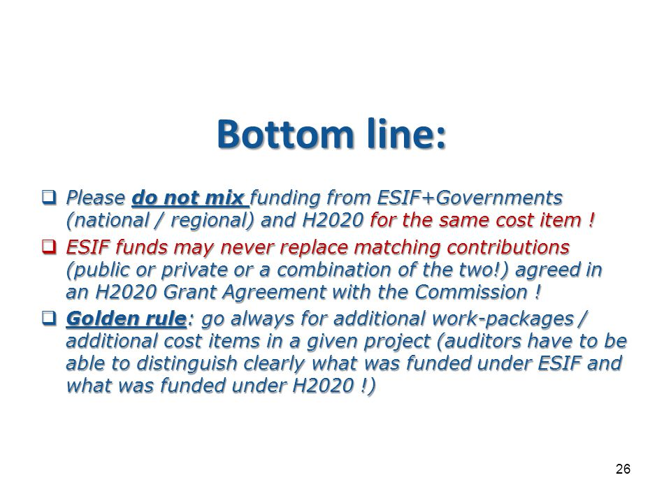 Bottom line:  Please do not mix funding from ESIF+Governments (national / regional) and H2020 for the same cost item .