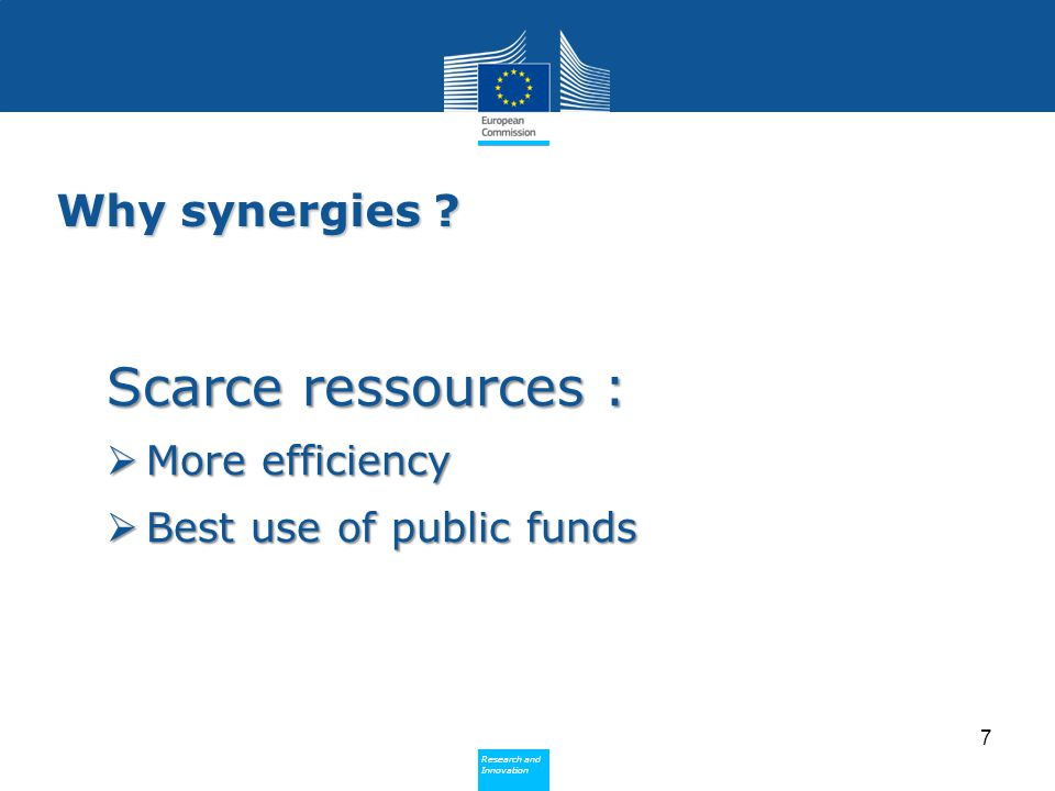 Policy Research and Innovation Research and Innovation  Provide and analyse information relevant to specific calls with regard to potential synergies (see guidelines- current call)  Train NCPs for specific considerations on local synergies based on the national / regional Smart Specialisation Strategies What is the role of Commission services ?