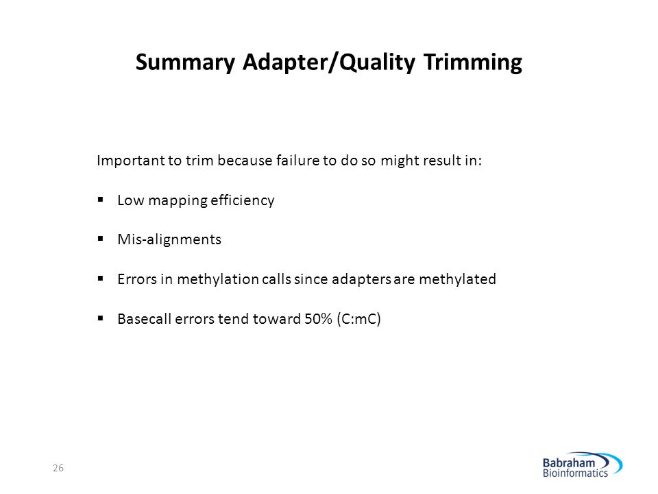 Summary Adapter/Quality Trimming 26 Important to trim because failure to do so might result in:  Low mapping efficiency  Mis-alignments  Errors in