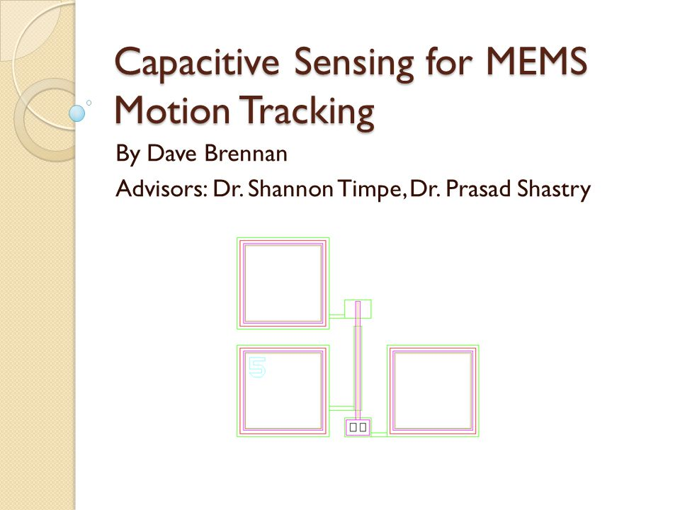 Capacitive Sensing for MEMS Motion Tracking By Dave Brennan Advisors: Dr.
