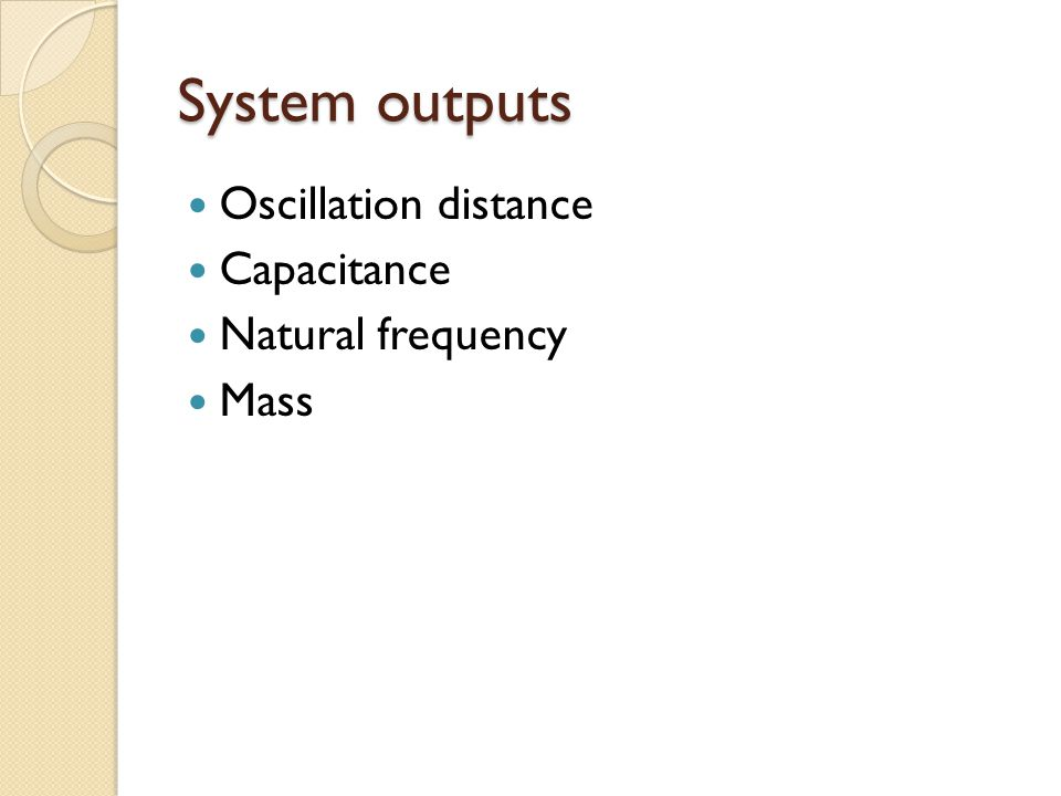 System outputs Oscillation distance Capacitance Natural frequency Mass