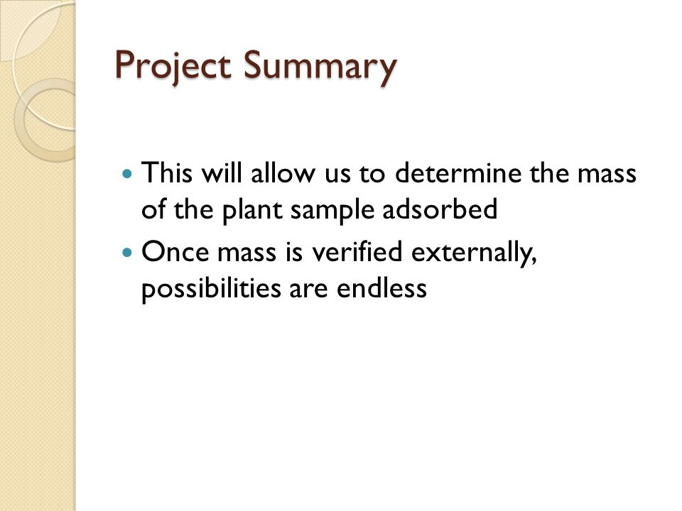 Project Summary This will allow us to determine the mass of the plant sample adsorbed Once mass is verified externally, possibilities are endless