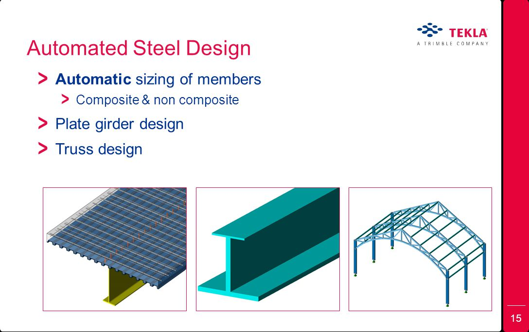 Automated Steel Design Automatic sizing of members Composite & non composite Plate girder design Truss design 15
