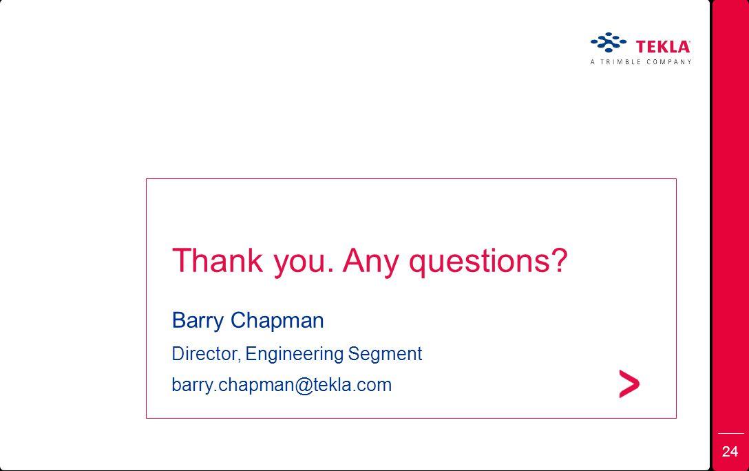Thank you. Any questions? Barry Chapman Director, Engineering Segment barry.chapman@tekla.com 24