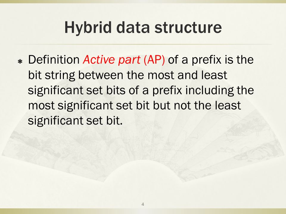 Hybrid data structure  Definition Active part (AP) of a prefix is the bit string between the most and least significant set bits of a prefix including the most significant set bit but not the least significant set bit.