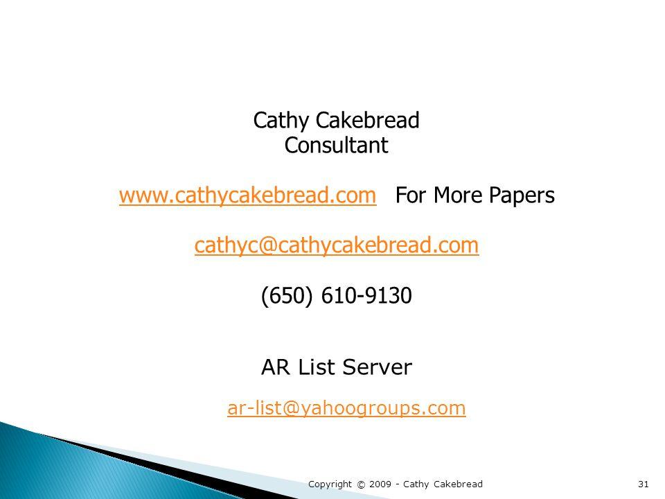 Cathy Cakebread Consultant www.cathycakebread.comwww.cathycakebread.com For More Papers cathyc@cathycakebread.com (650) 610-9130 AR List Server ar-list@yahoogroups.com Copyright © 2009 - Cathy Cakebread31