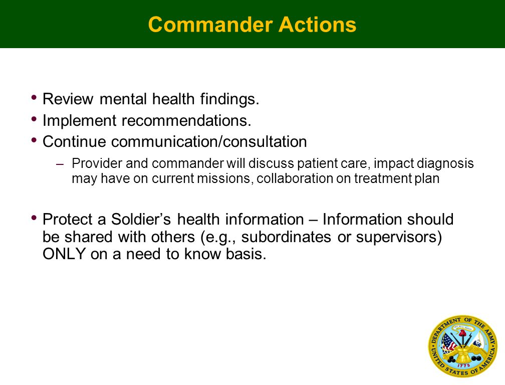 Commander Actions Review mental health findings. Implement recommendations.