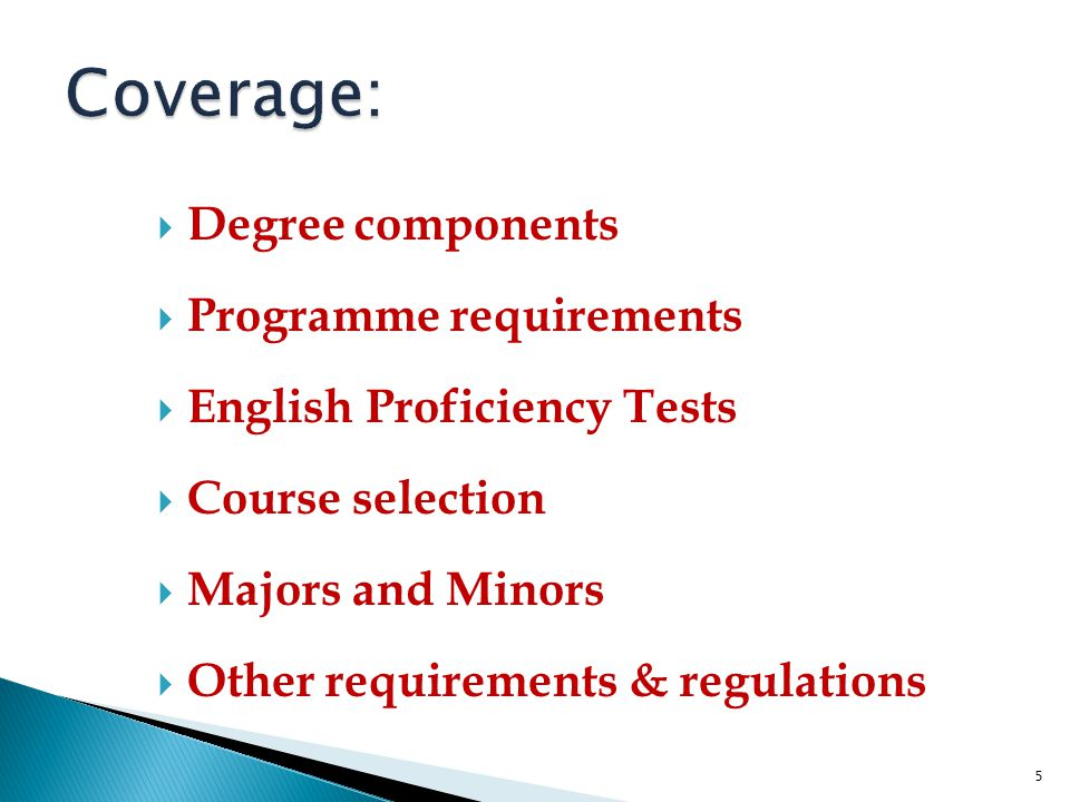  Degree components  Programme requirements  English Proficiency Tests  Course selection  Majors and Minors  Other requirements & regulations 5