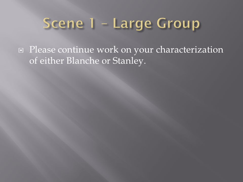  Please continue work on your characterization of either Blanche or Stanley.