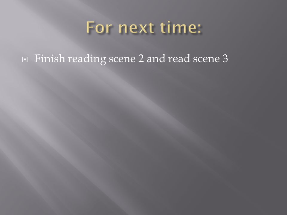  Finish reading scene 2 and read scene 3