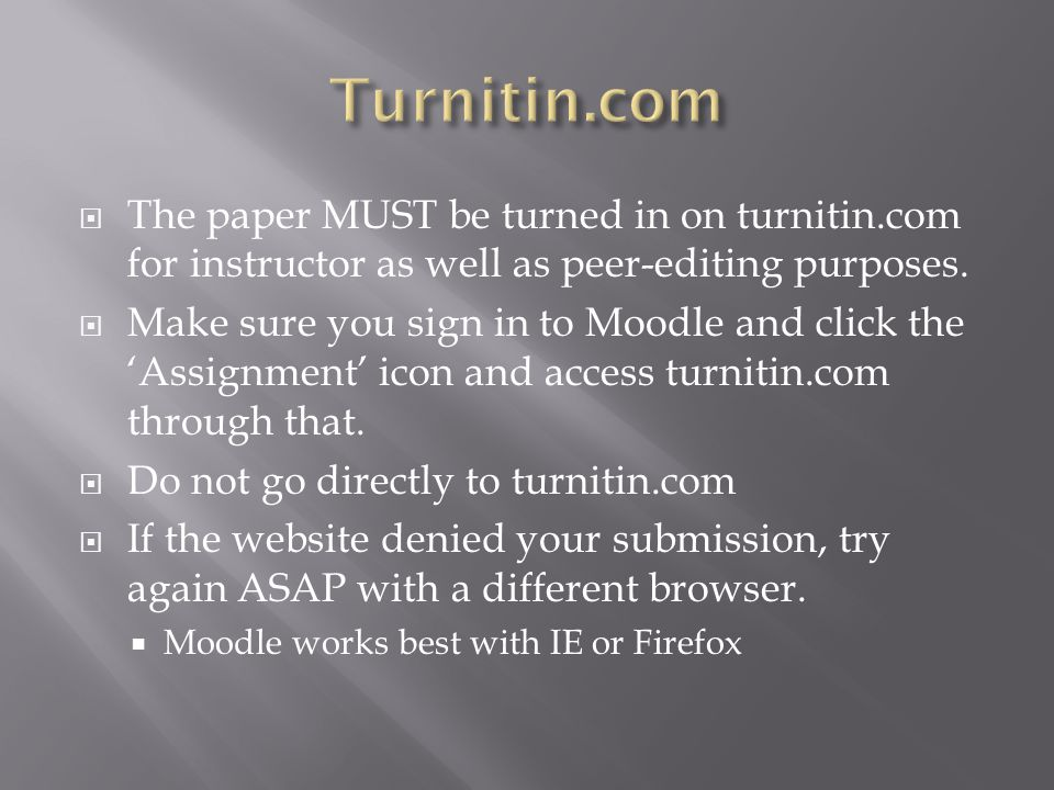 The paper MUST be turned in on turnitin.com for instructor as well as peer-editing purposes.