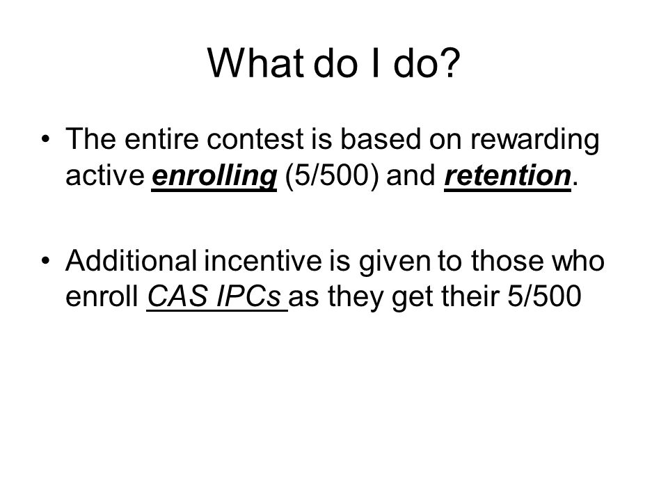 What do I do. The entire contest is based on rewarding active enrolling (5/500) and retention.