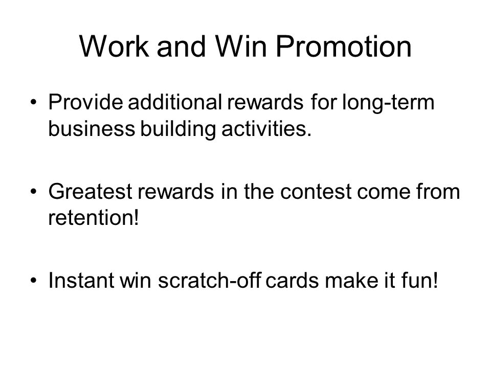 Work and Win Promotion Provide additional rewards for long-term business building activities.