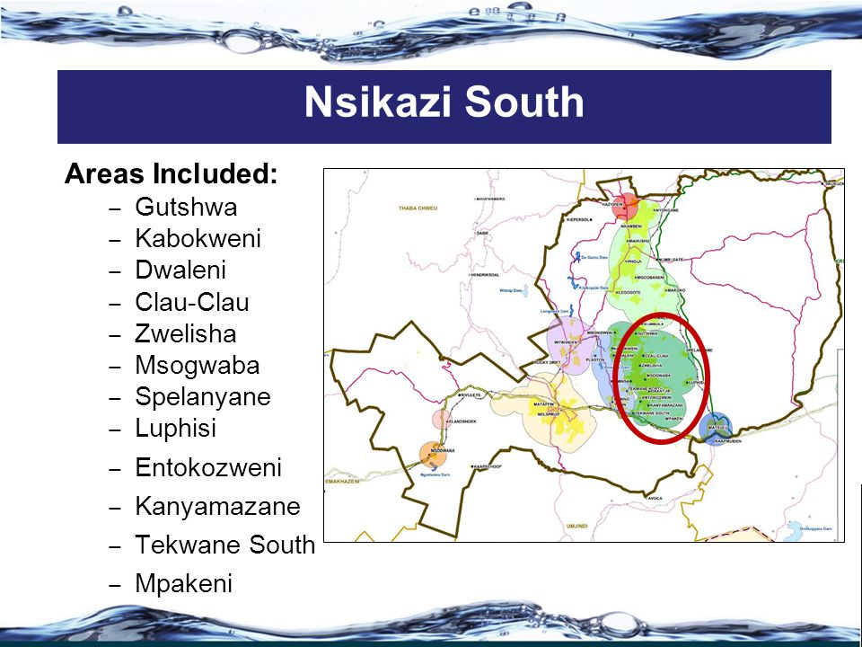 Areas Included: ‒ Gutshwa ‒ Kabokweni ‒ Dwaleni ‒ Clau-Clau ‒ Zwelisha ‒ Msogwaba ‒ Spelanyane ‒ Luphisi ‒ Entokozweni ‒ Kanyamazane ‒ Tekwane South ‒ Mpakeni Nsikazi South