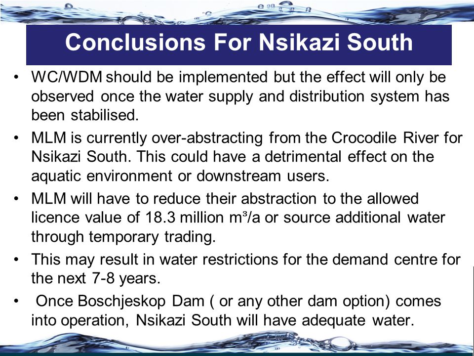 WC/WDM should be implemented but the effect will only be observed once the water supply and distribution system has been stabilised.