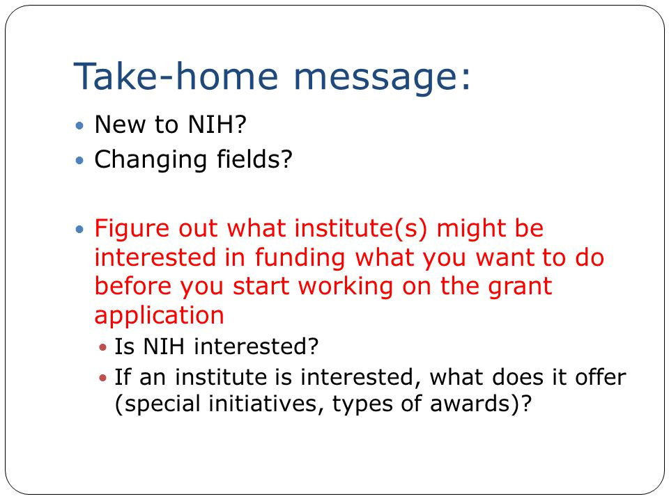 Take-home message: New to NIH. Changing fields.