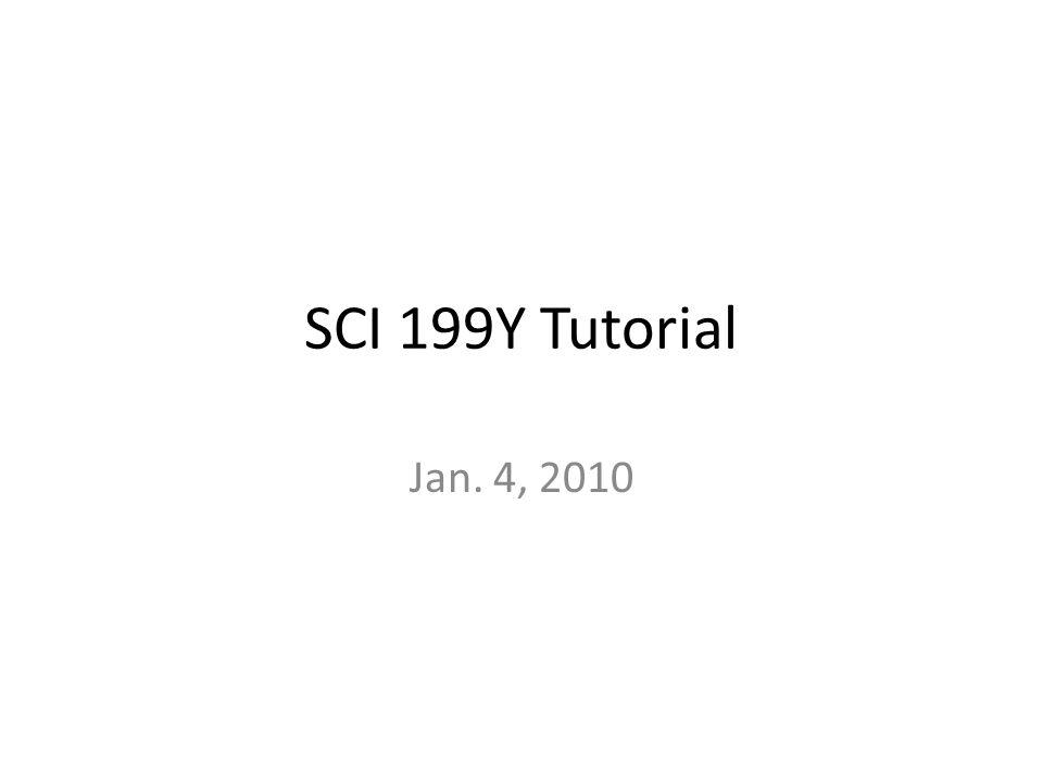 SCI 199Y Tutorial Jan. 4, 2010