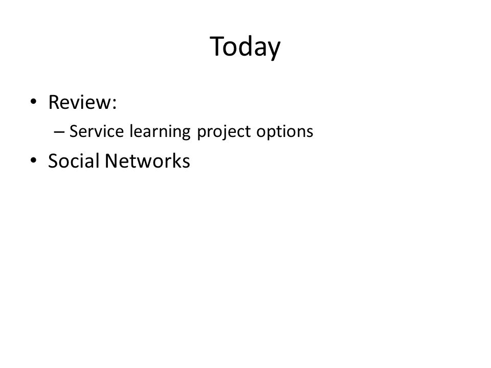 Today Review: – Service learning project options Social Networks