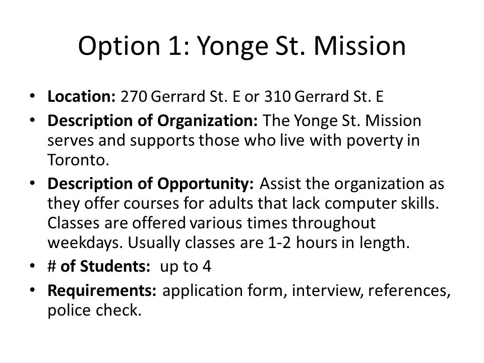 Option 1: Yonge St. Mission Location: 270 Gerrard St. E or 310 Gerrard St. E Description of Organization: The Yonge St. Mission serves and supports th
