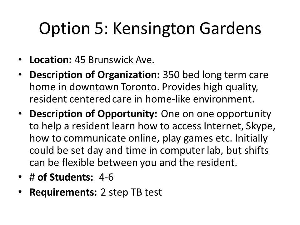 Option 5: Kensington Gardens Location: 45 Brunswick Ave.