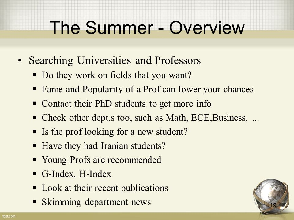 The Summer - Overview Searching Universities and Professors  Do they work on fields that you want?  Fame and Popularity of a Prof can lower your cha