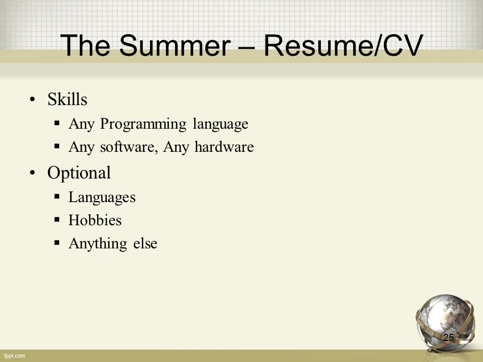 The Summer – Resume/CV Skills  Any Programming language  Any software, Any hardware Optional  Languages  Hobbies  Anything else 25