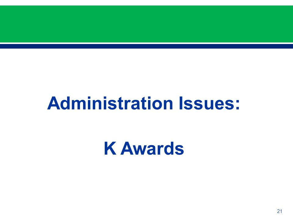 Administration Issues: K Awards 21