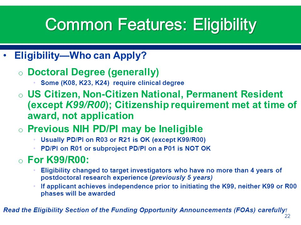 Eligibility—Who can Apply? o Doctoral Degree (generally) Some (K08, K23, K24) require clinical degree o US Citizen, Non-Citizen National, Permanent Re