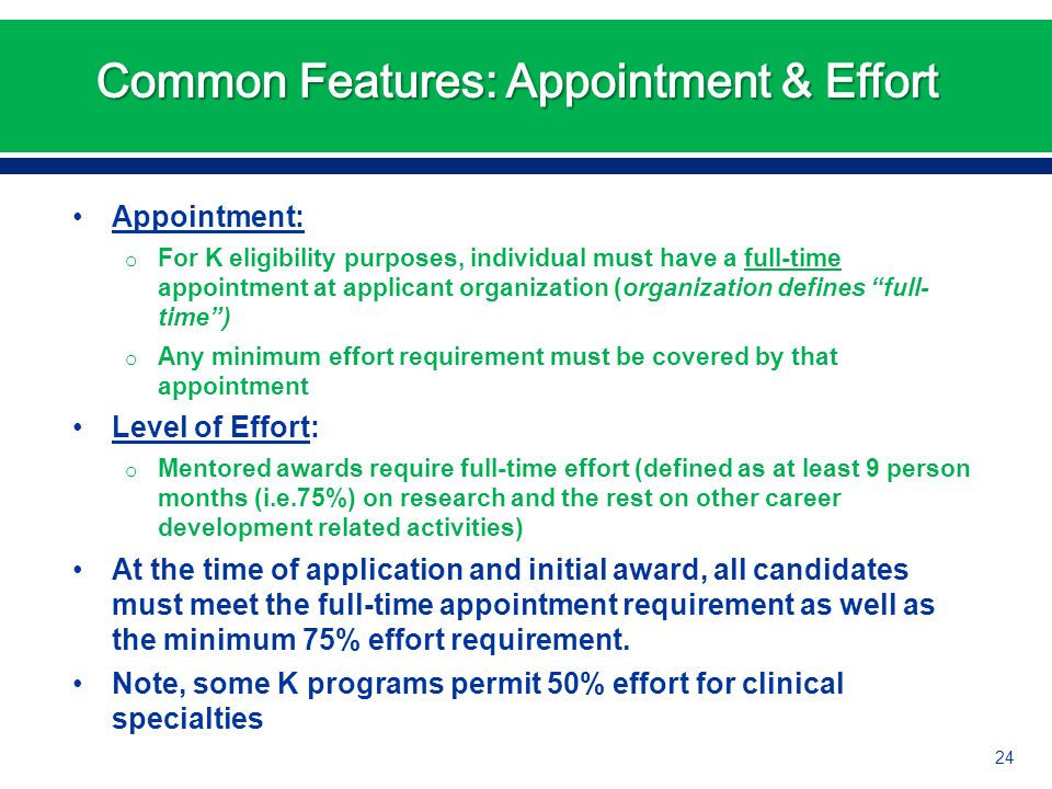 "Appointment: o For K eligibility purposes, individual must have a full-time appointment at applicant organization (organization defines ""full- time"")"