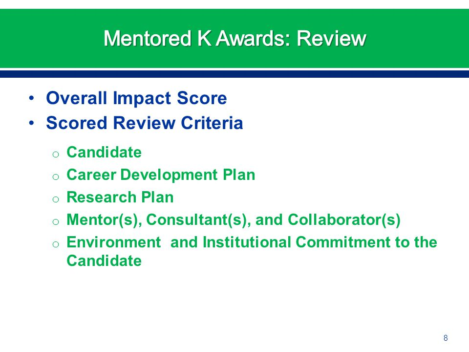 Overall Impact Score Scored Review Criteria o Candidate o Career Development Plan o Research Plan o Mentor(s), Consultant(s), and Collaborator(s) o En