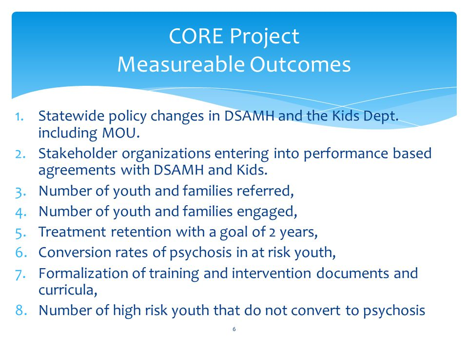 1.Statewide policy changes in DSAMH and the Kids Dept. including MOU. 2.Stakeholder organizations entering into performance based agreements with DSAM