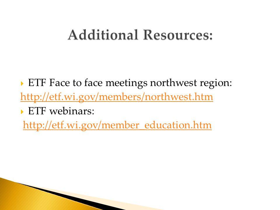  ETF Face to face meetings northwest region: http://etf.wi.gov/members/northwest.htm  ETF webinars: http://etf.wi.gov/member_education.htm