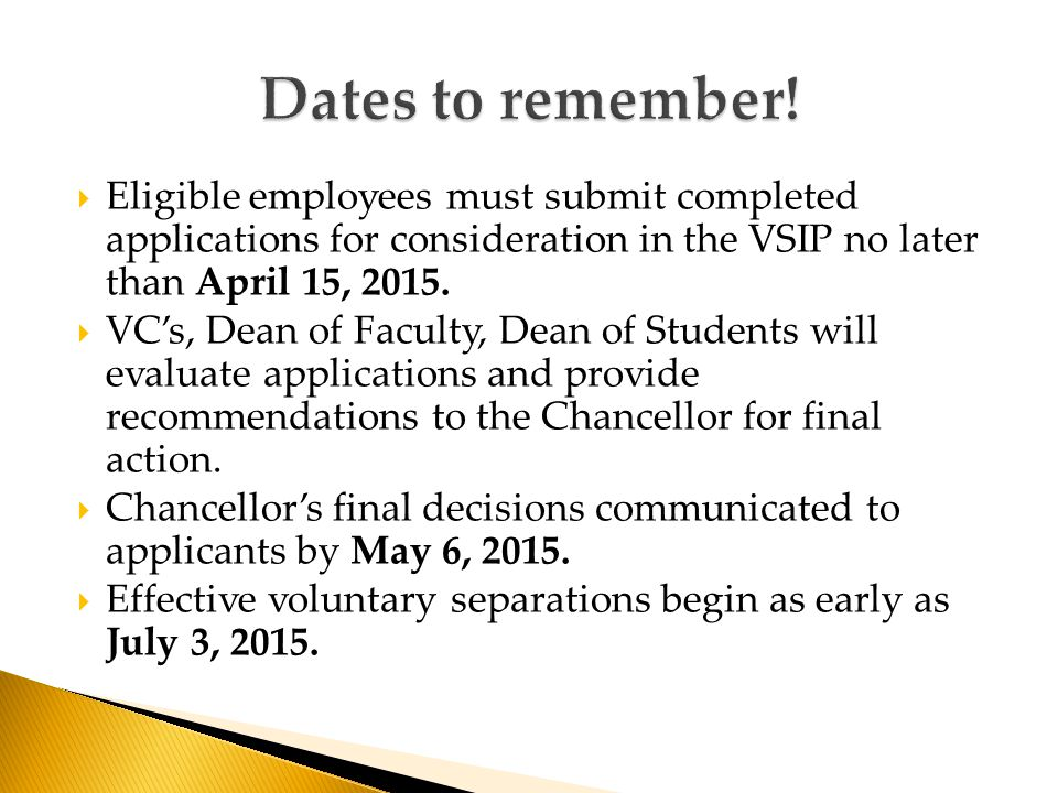  Eligible employees must submit completed applications for consideration in the VSIP no later than April 15, 2015.