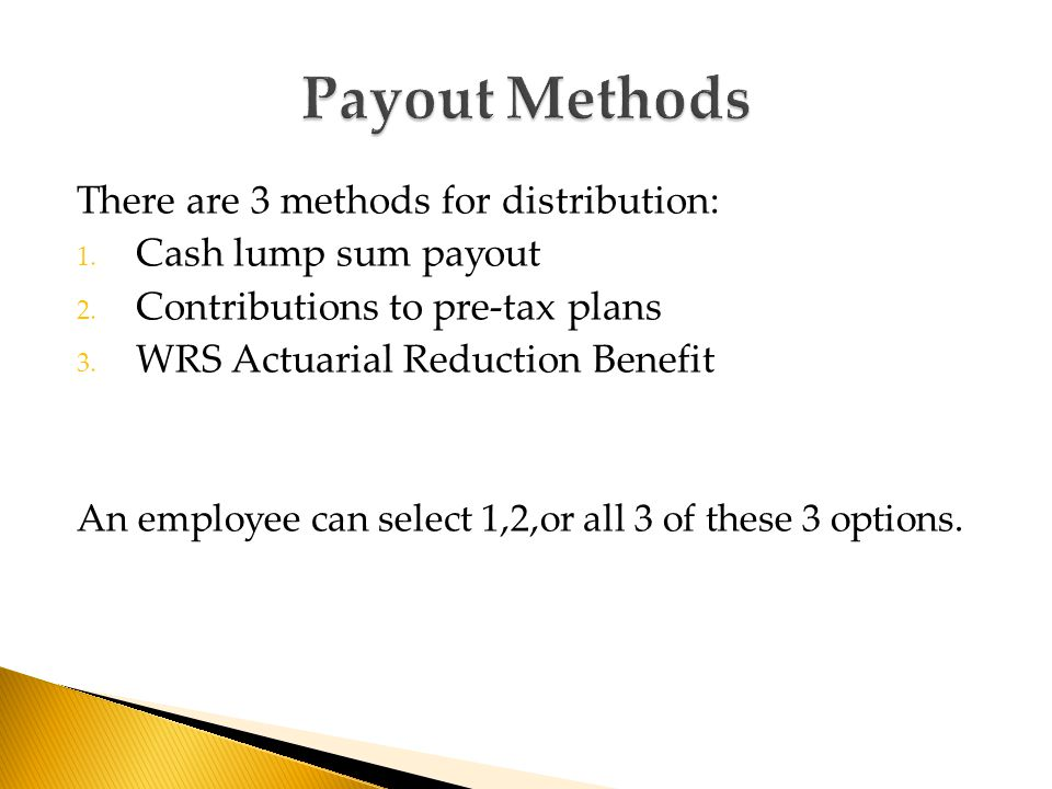 There are 3 methods for distribution: 1. Cash lump sum payout 2.