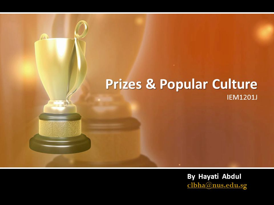 Prizes & Popular Culture IEM1201J By Hayati Abdul clbha@nus.edu.sg