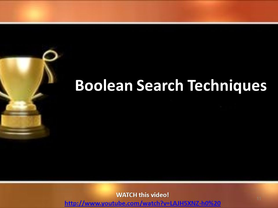 11 Boolean Search Techniques WATCH this video. WATCH this video.