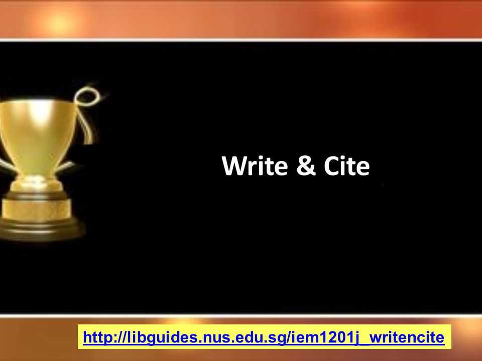50 Write & Cite http://libguides.nus.edu.sg/iem1201j_writencite