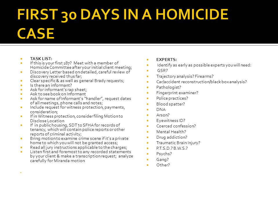  TASK LIST:  If this is your first 187? Meet with a member of Homicide Committee after your initial client meeting;  Discovery Letter based on deta