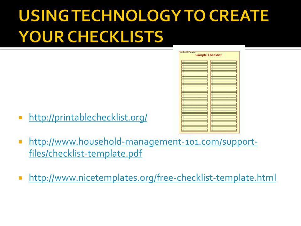  http://printablechecklist.org/ http://printablechecklist.org/  http://www.household-management-101.com/support- files/checklist-template.pdf http://www.household-management-101.com/support- files/checklist-template.pdf  http://www.nicetemplates.org/free-checklist-template.html http://www.nicetemplates.org/free-checklist-template.html