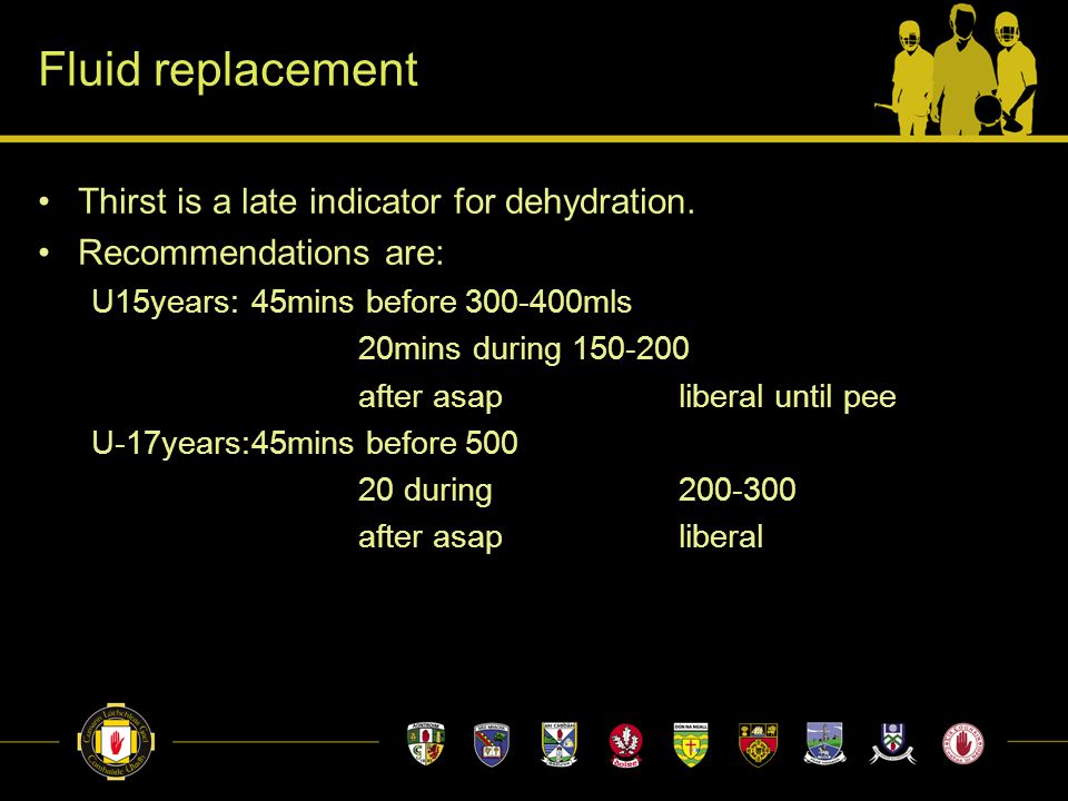Fluid replacement Thirst is a late indicator for dehydration.