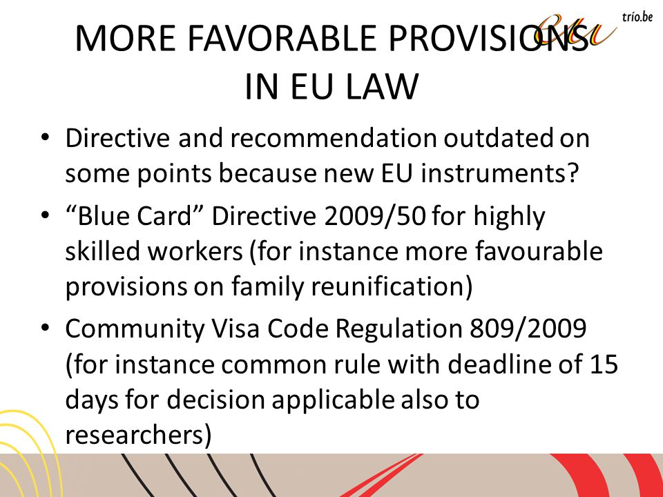 MORE FAVORABLE PROVISIONS IN EU LAW Directive and recommendation outdated on some points because new EU instruments.